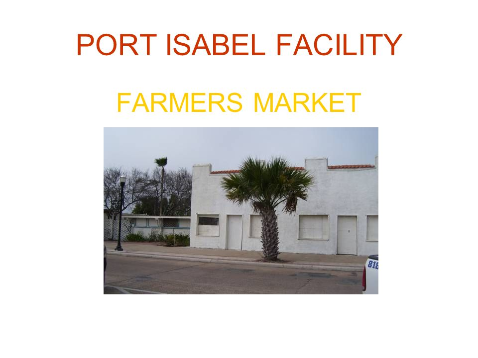 PORT ISABEL FACILITY FARMERS MARKET
