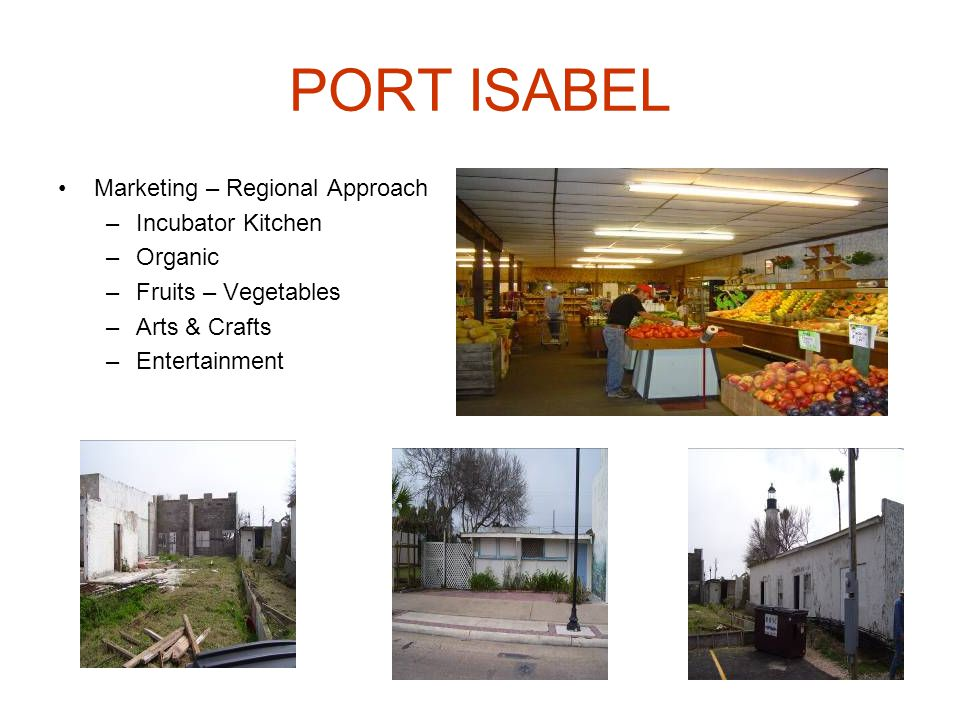 PORT ISABEL Marketing – Regional Approach –Incubator Kitchen –Organic –Fruits – Vegetables –Arts & Crafts –Entertainment