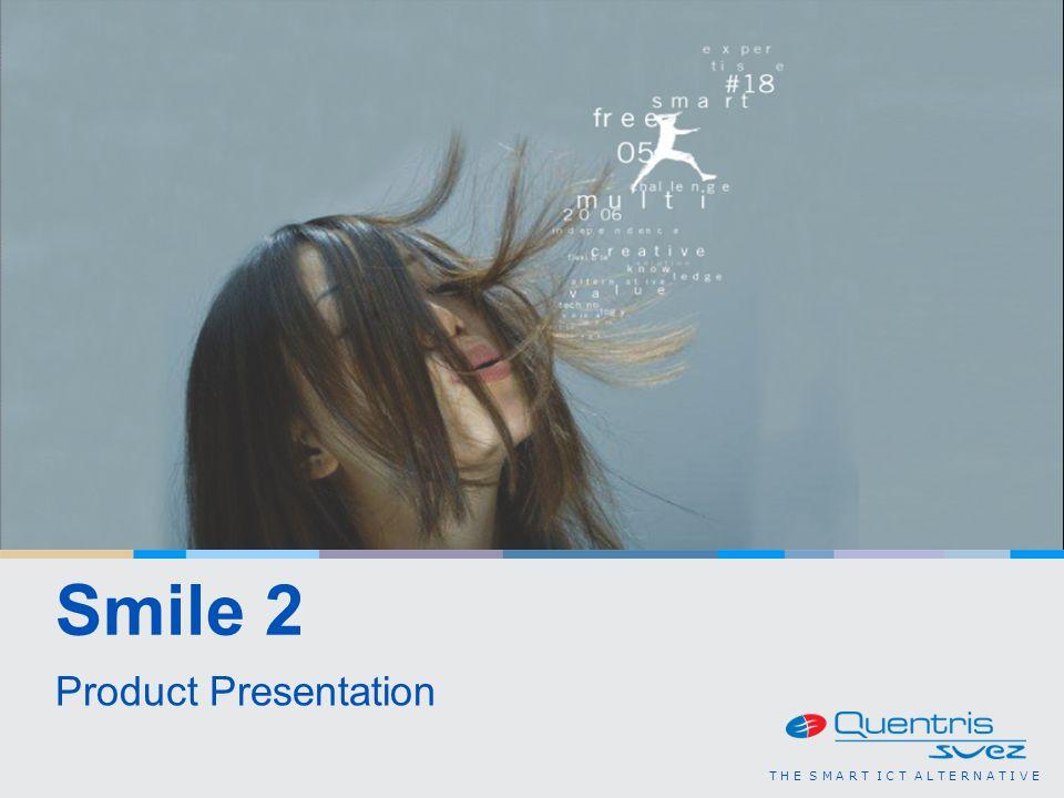 T H E S M A R T I C T A L T E R N A T I V E Smile 2 Product Presentation