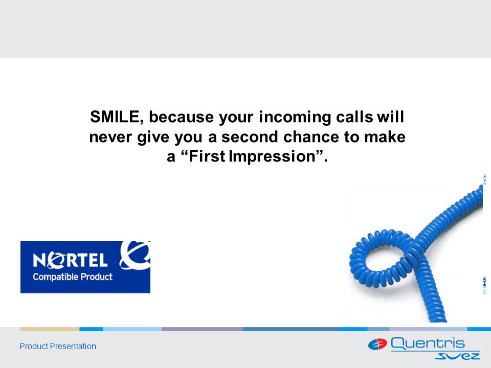 FILENAME 2 of tot Product Presentation SMILE, because your incoming calls will never give you a second chance to make a First Impression.