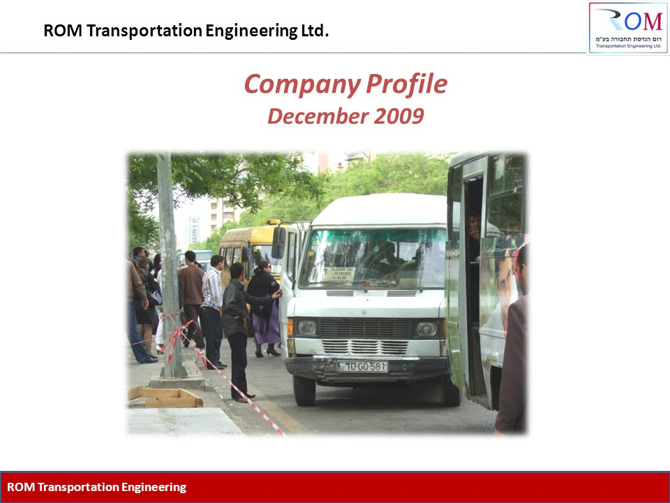 Company Profile December 2009 ROM Transportation Engineering ROM Transportation Engineering Ltd.