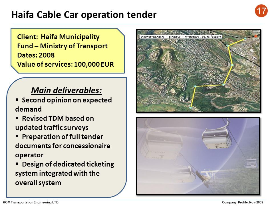 Haifa Cable Car operation tender 17 Client: Haifa Municipality Fund – Ministry of Transport Dates: 2008 Value of services: 100,000 EUR Main deliverabl