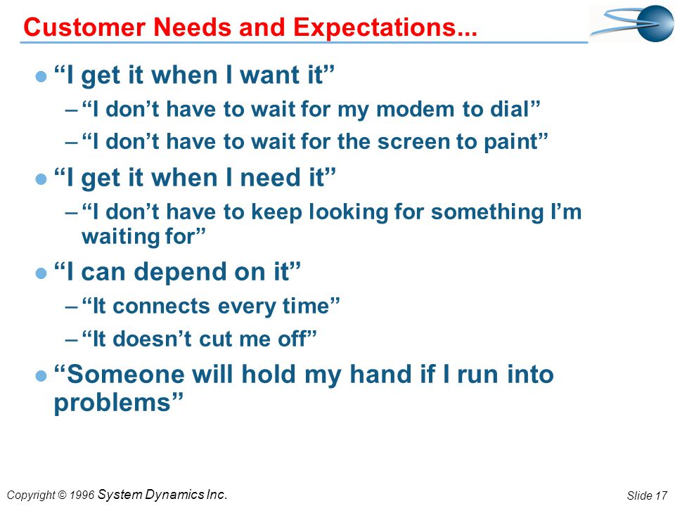 Slide 17 Copyright © 1996 System Dynamics Inc. Customer Needs and Expectations...
