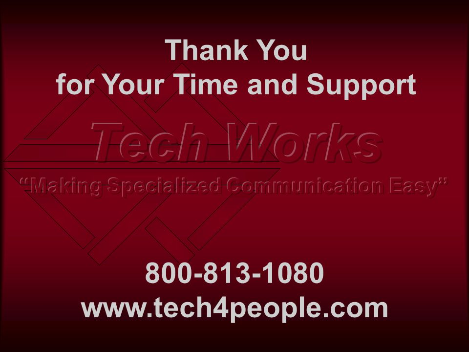 Thank You for Your Time and Support 800-813-1080 www.tech4people.com