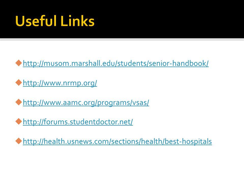 http://musom.marshall.edu/students/senior-handbook/ http://www.nrmp.org/ http://www.aamc.org/programs/vsas/ http://forums.studentdoctor.net/ http://health.usnews.com/sections/health/best-hospitals