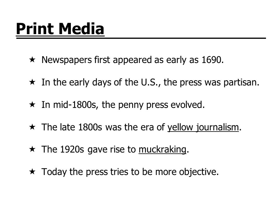 Print Media Newspapers first appeared as early as 1690.