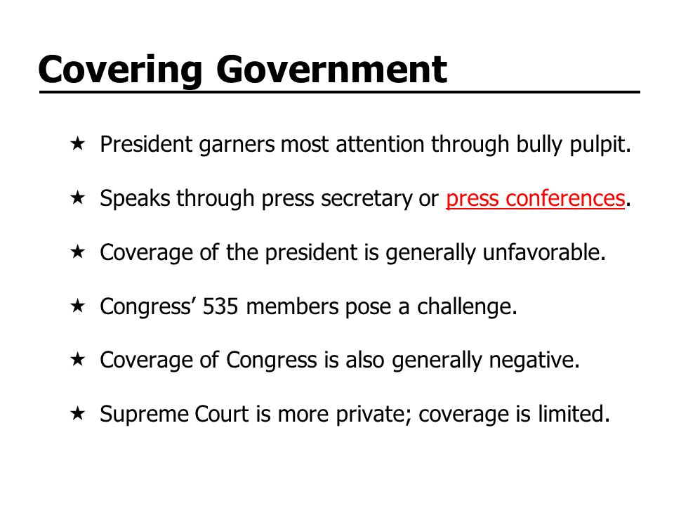 Covering Government President garners most attention through bully pulpit.