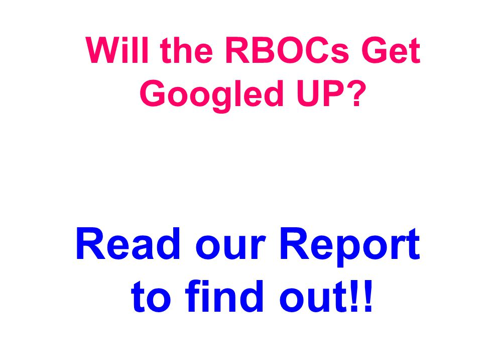 Will the RBOCs Get Googled UP
