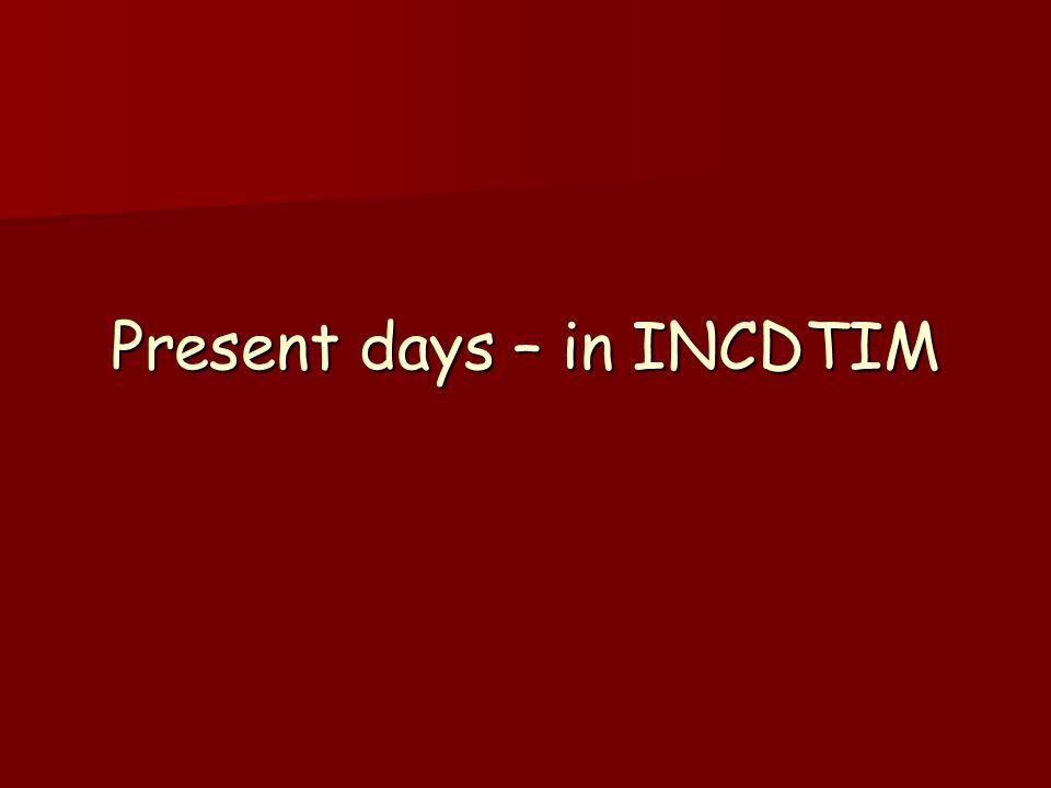 Present days – in INCDTIM