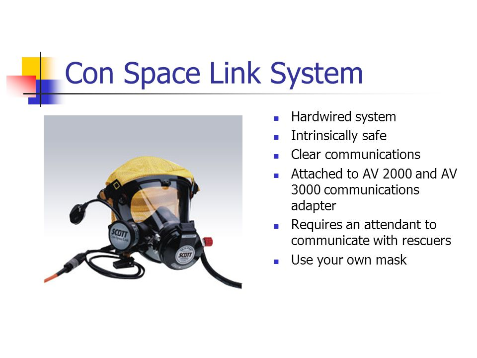 Con Space Link System Hardwired system Intrinsically safe Clear communications Attached to AV 2000 and AV 3000 communications adapter Requires an atte