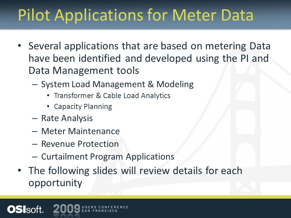 Pilot Applications for Meter Data Several applications that are based on metering Data have been identified and developed using the PI and Data Manage
