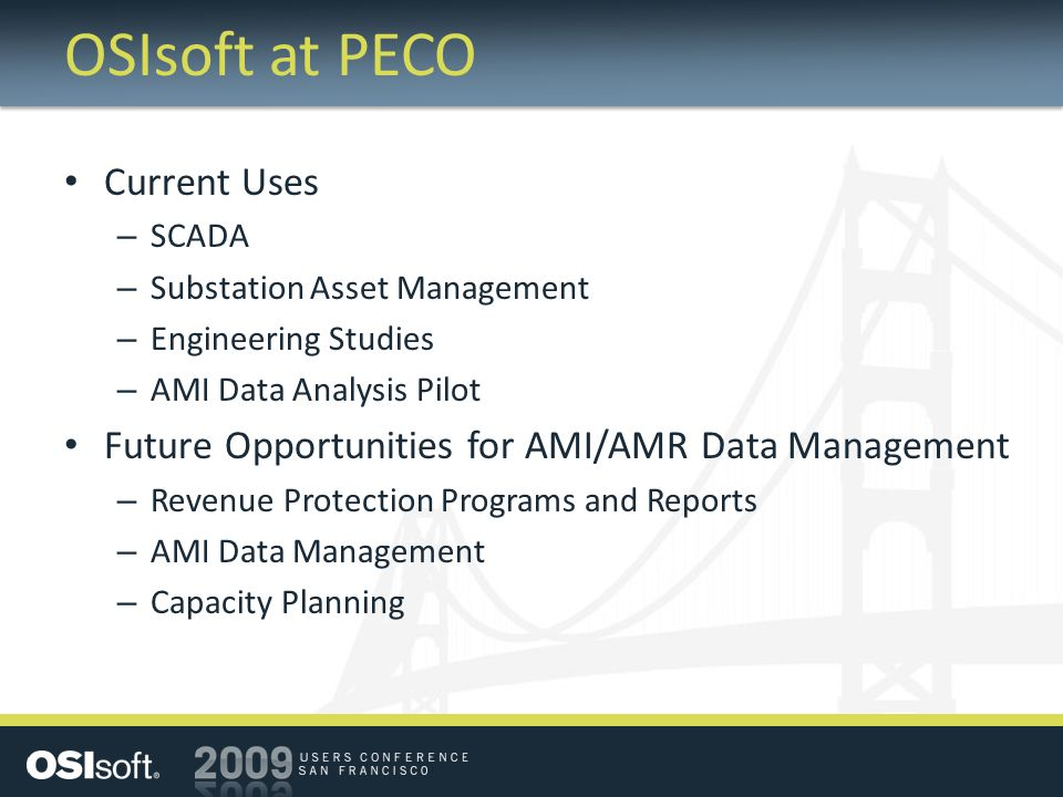 OSIsoft at PECO Current Uses – SCADA – Substation Asset Management – Engineering Studies – AMI Data Analysis Pilot Future Opportunities for AMI/AMR Da