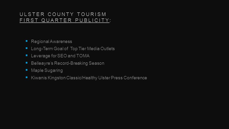 ULSTER COUNTY TOURISM FIRST QUARTER PUBLICITY: Regional Awareness Long-Term Goal of Top Tier Media Outlets Leverage for SEO and TOMA Belleayres Record-Breaking Season Maple Sugaring Kiwanis Kingston Classic/Healthy Ulster Press Conference