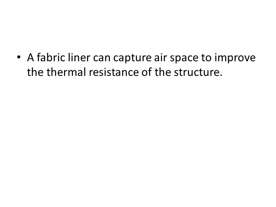 A fabric liner can capture air space to improve the thermal resistance of the structure.