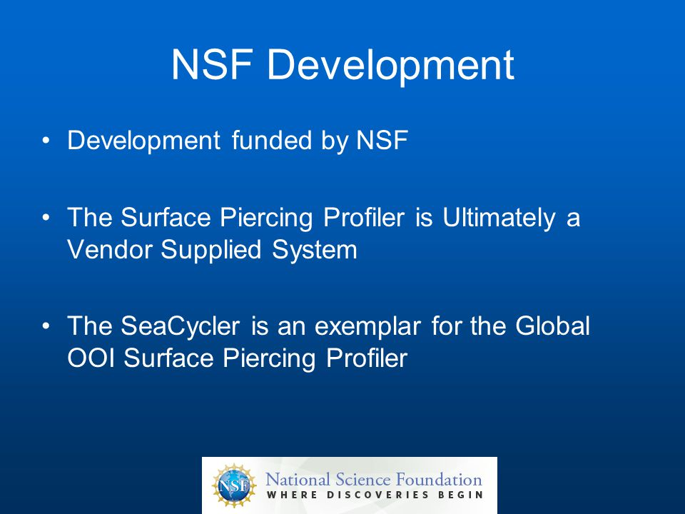 NSF Development Development funded by NSF The Surface Piercing Profiler is Ultimately a Vendor Supplied System The SeaCycler is an exemplar for the Global OOI Surface Piercing Profiler