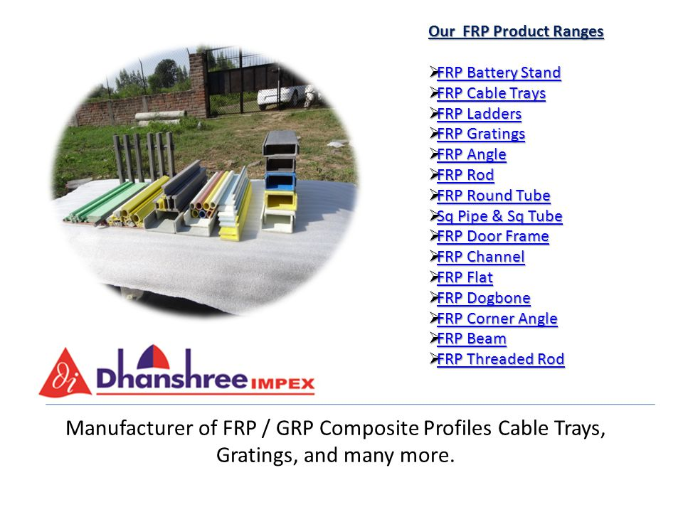 Manufacturer of FRP / GRP Composite Profiles Cable Trays, Gratings, and many more. Our FRP Product Ranges FRP Battery Stand FRP Battery Stand FRP Batt