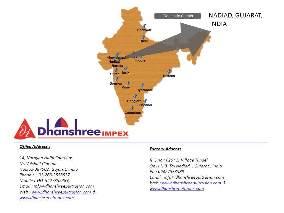 Office Address : 14, Narayan Nidhi Complex Nr. Vaishali Cinema. Nadiad-387002, Gujarat, India Phone : + 91-268-2558537 Mobile : +91-9427853389, Email