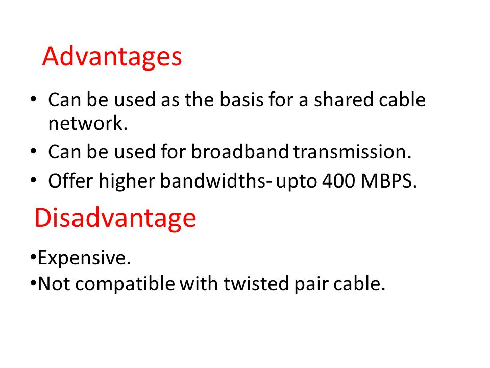 Advantages Can be used as the basis for a shared cable network.