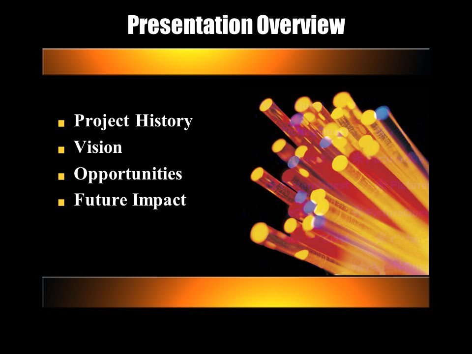Presentation Overview Project History Vision Opportunities Future Impact