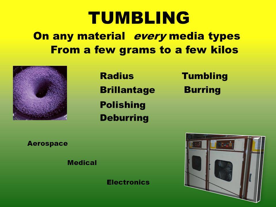 TUMBLING From a few grams to a few kilos Brillantage On any material every media types Polishing Deburring Burring TumblingRadius Aerospace Medical Electronics