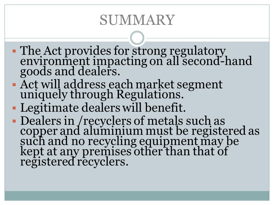 SUMMARY The Act provides for strong regulatory environment impacting on all second-hand goods and dealers.