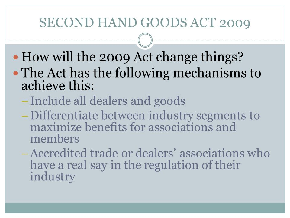 SECOND HAND GOODS ACT 2009 How will the 2009 Act change things.
