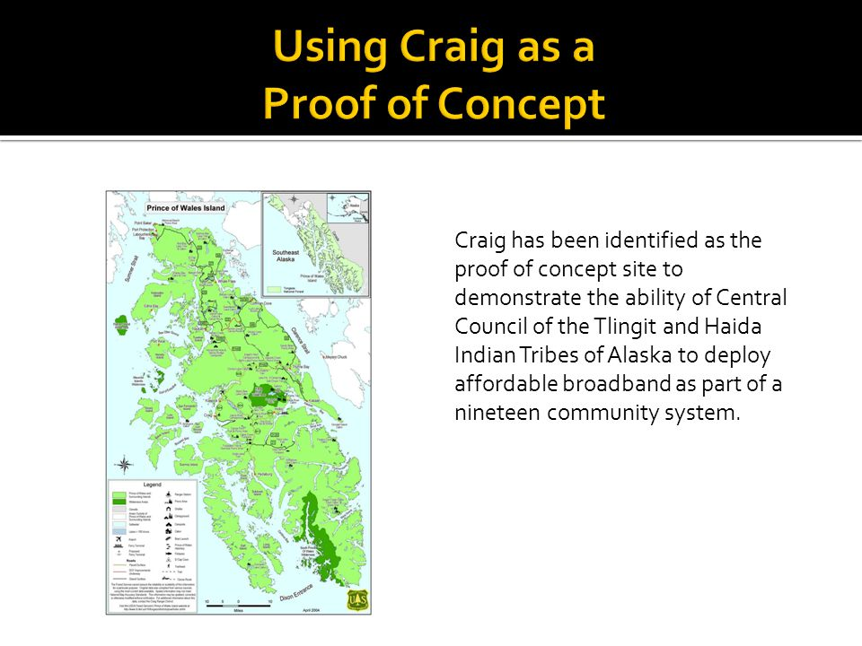 Craig has been identified as the proof of concept site to demonstrate the ability of Central Council of the Tlingit and Haida Indian Tribes of Alaska to deploy affordable broadband as part of a nineteen community system.