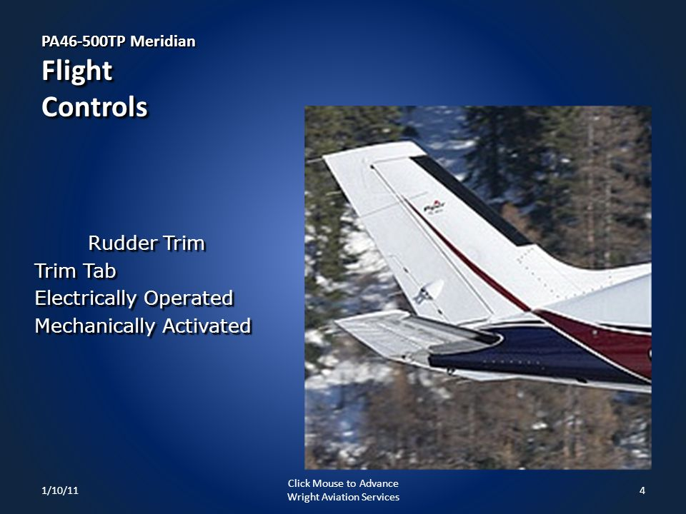 Rudder Trim Trim Tab Electrically Operated Mechanically Activated PA46-500TP Meridian Flight Controls 1/10/114 Click Mouse to Advance Wright Aviation