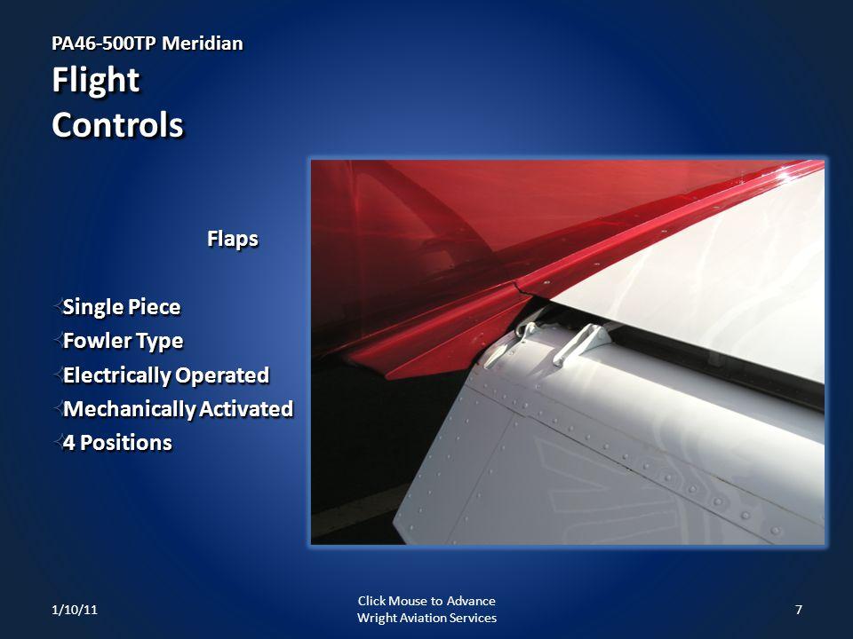 PA46-500TP Meridian Flight Controls Flaps Single Piece Single Piece Fowler Type Fowler Type Electrically Operated Electrically Operated Mechanically A