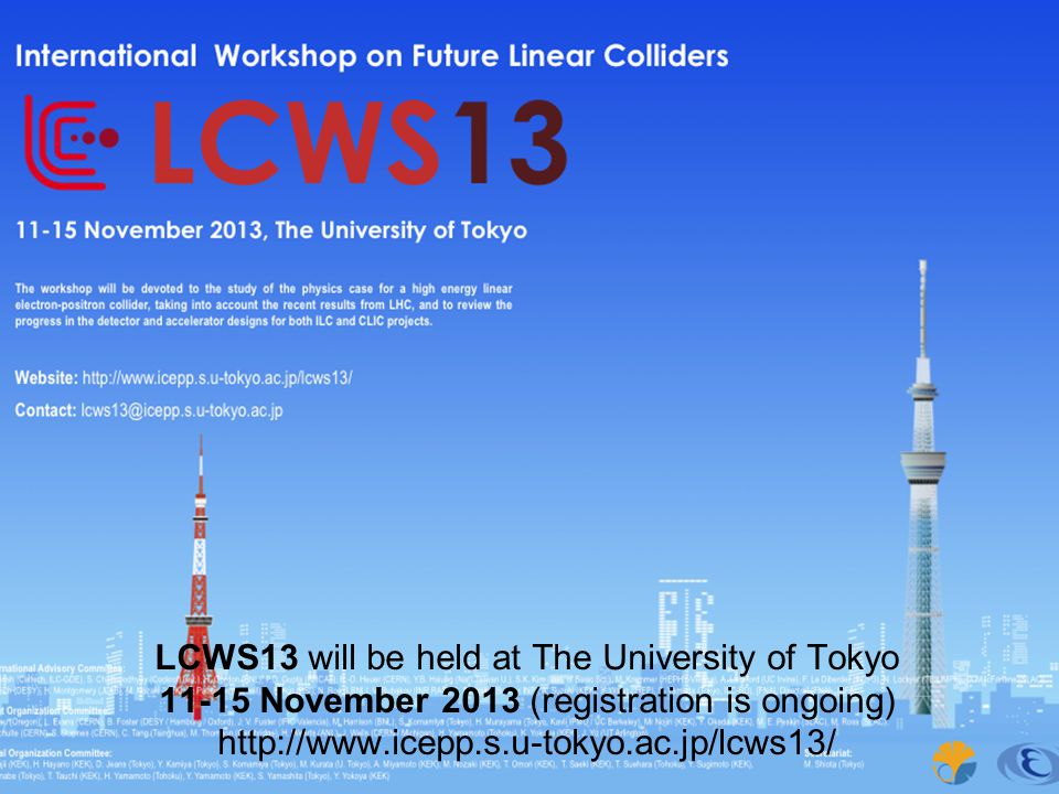 LCWS13 will be held at The University of Tokyo 11-15 November 2013 (registration is ongoing) http://www.icepp.s.u-tokyo.ac.jp/lcws13/