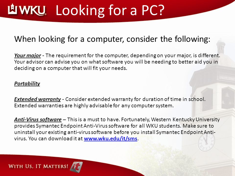 Looking for a PC? When looking for a computer, consider the following: Your major - The requirement for the computer, depending on your major, is diff