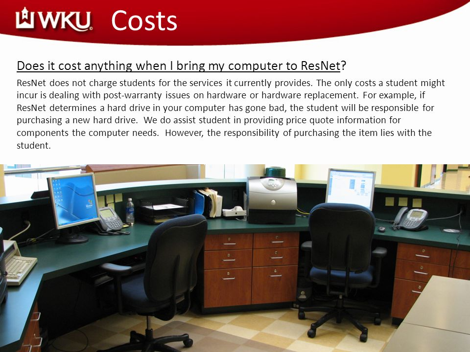 Costs Does it cost anything when I bring my computer to ResNet.
