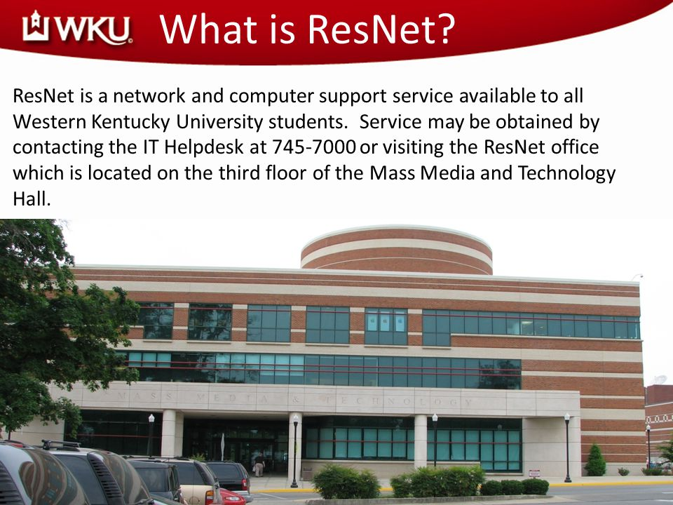 IT Services ResNet Office Location Third floor of Mass Media and Technology Hall (Welcome Desk area) ResNet Office Hours Monday – Friday = 8 AM – 5 PM Closed on Saturday and Sunday IT Helpdesk Hours Monday – Friday = 7 AM – 10 PM Saturday = 8 AM – 8 PM Sunday = 12:00 PM – 8 PM Phone = 270-745-7000 ResNet Web Address = www.wku.edu/it/resnetwww.wku.edu/it/resnet IT Helpdesk Web Address = www.wku.edu/it/helpdeskwww.wku.edu/it/helpdesk
