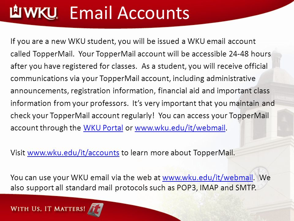 Email Accounts If you are a new WKU student, you will be issued a WKU email account called TopperMail.
