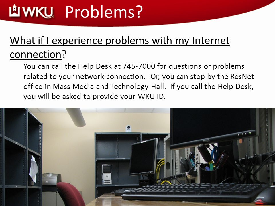 Problems. What if I experience problems with my Internet connection.