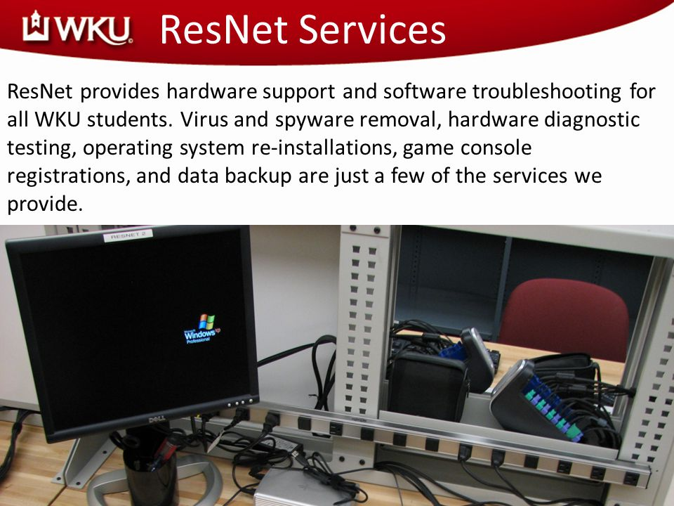 ResNet Services ResNet provides hardware support and software troubleshooting for all WKU students. Virus and spyware removal, hardware diagnostic tes