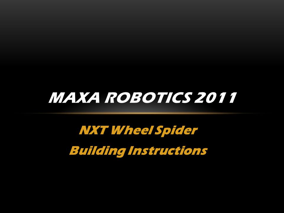 NXT Wheel Spider Building Instructions MAXA ROBOTICS 2011