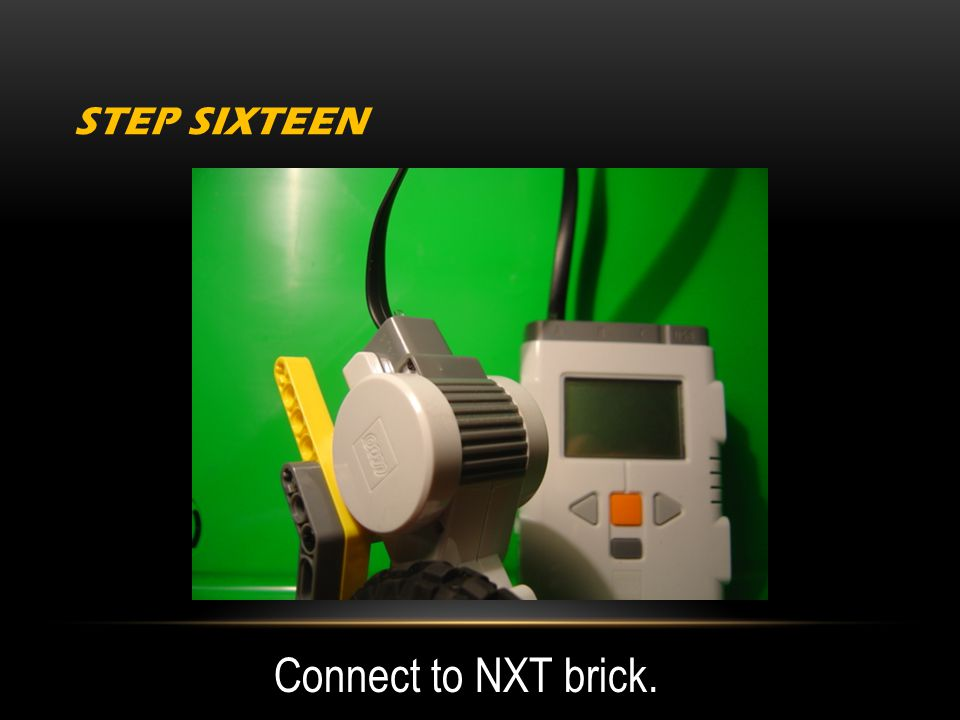 STEP SIXTEEN Connect to NXT brick.