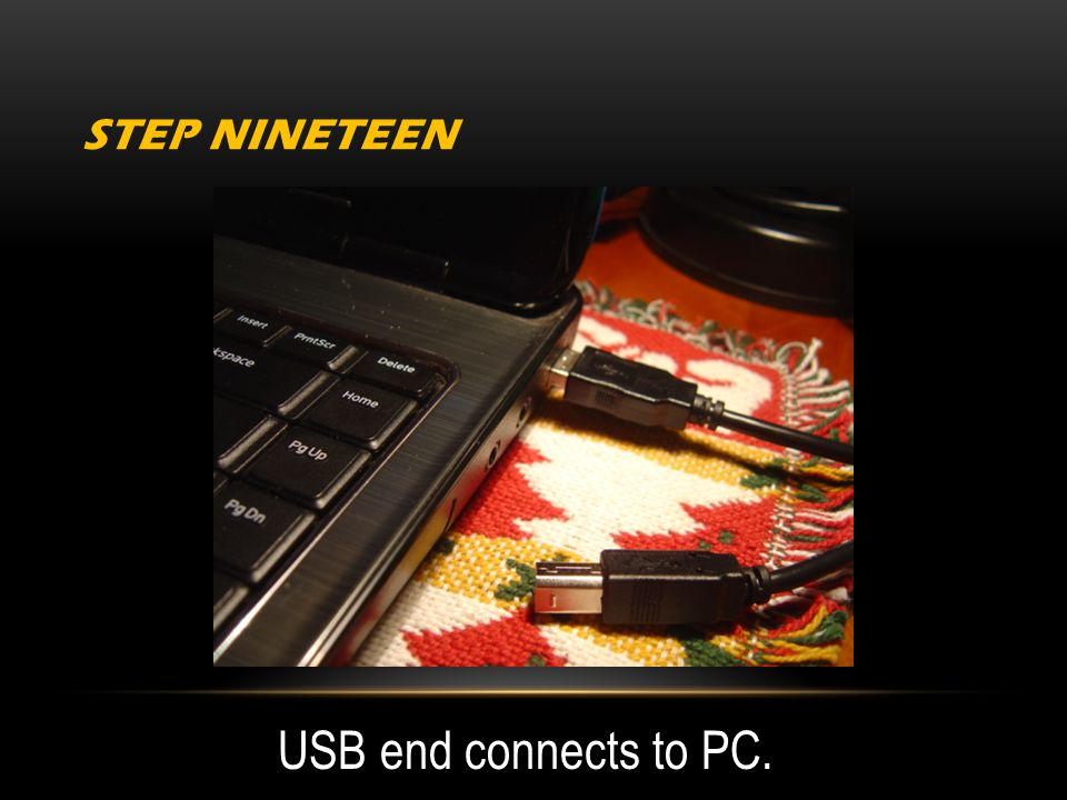 STEP NINETEEN USB end connects to PC.