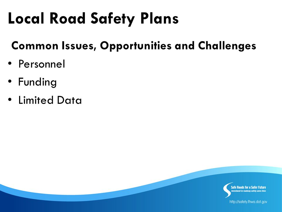 Common Issues, Opportunities and Challenges Personnel Funding Limited Data Local Road Safety Plans