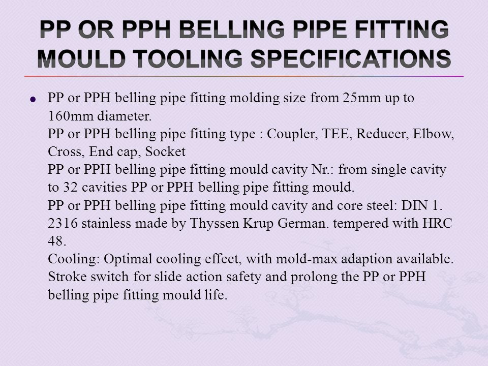 PP or PPH belling pipe fitting molding size from 25mm up to 160mm diameter.