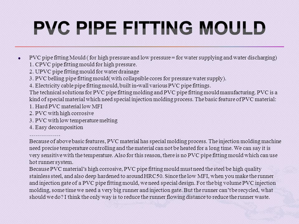 PVC pipe fitting Mould ( for high pressure and low pressure = for water supplying and water discharging) 1.
