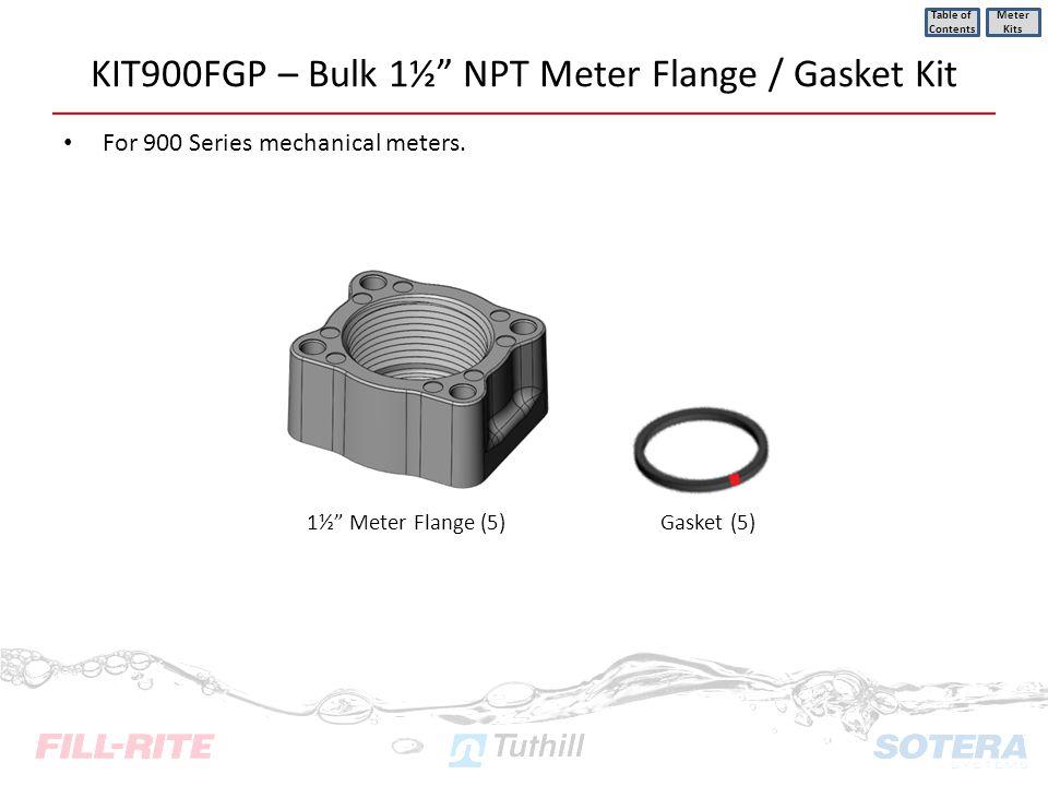 KIT900FGP – Bulk 1½ NPT Meter Flange / Gasket Kit For 900 Series mechanical meters. Table of Contents Meter Kits 1½ Meter Flange (5) Gasket (5)