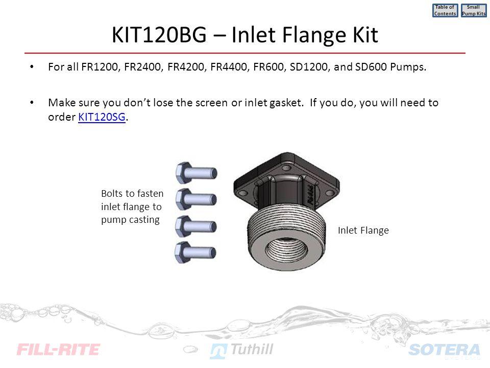 KIT120BG – Inlet Flange Kit For all FR1200, FR2400, FR4200, FR4400, FR600, SD1200, and SD600 Pumps. Make sure you dont lose the screen or inlet gasket