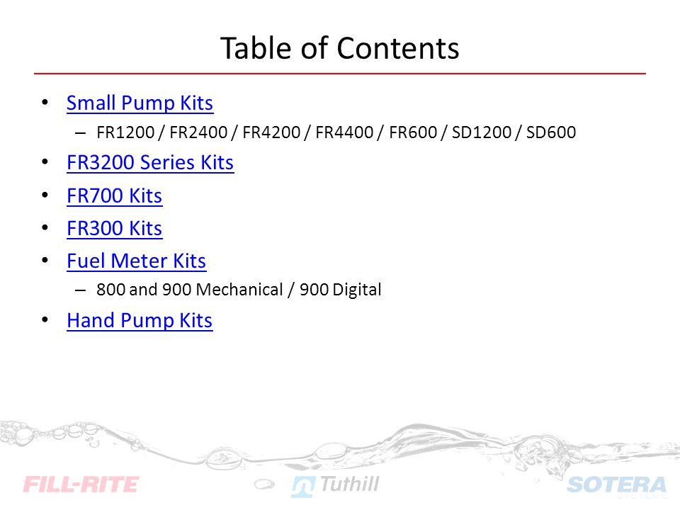 Small Pump Kits – FR1200 / FR2400 / FR4200 / FR4400 / FR600 / SD1200 / SD600 FR3200 Series Kits FR700 Kits FR300 Kits Fuel Meter Kits – 800 and 900 Me