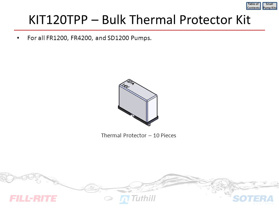 KIT120TPP – Bulk Thermal Protector Kit For all FR1200, FR4200, and SD1200 Pumps. Table of Contents Small Pump Kits Thermal Protector – 10 Pieces