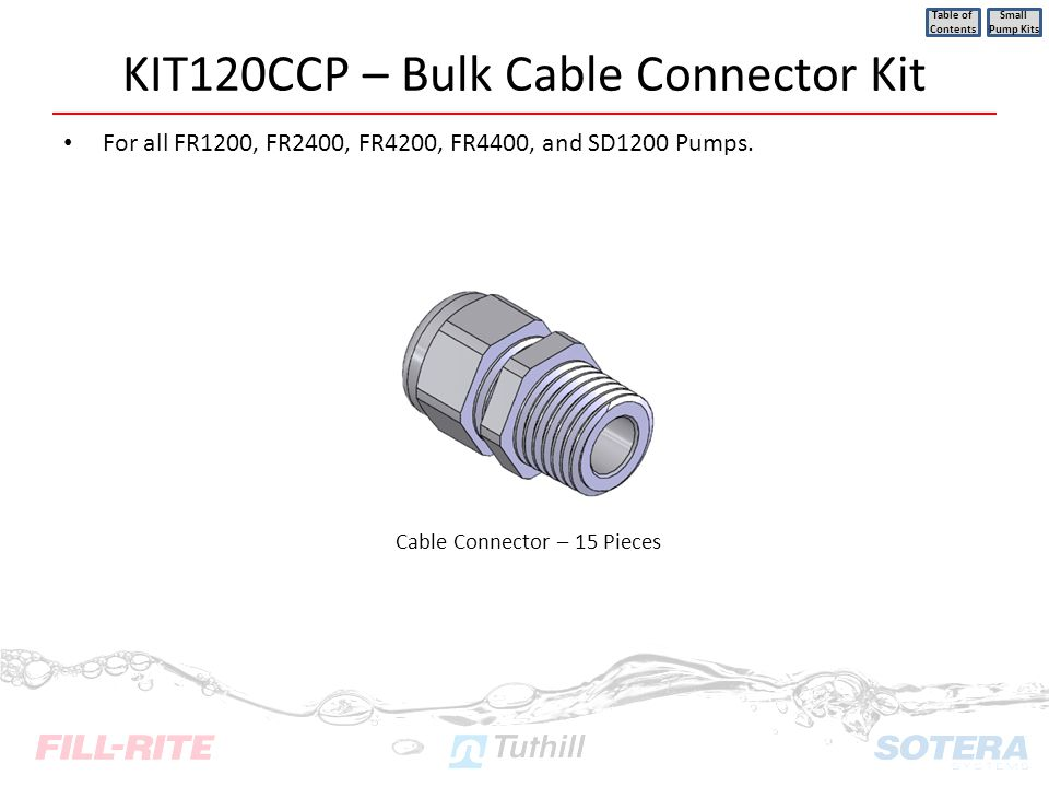 KIT120CCP – Bulk Cable Connector Kit For all FR1200, FR2400, FR4200, FR4400, and SD1200 Pumps. Table of Contents Small Pump Kits Cable Connector – 15