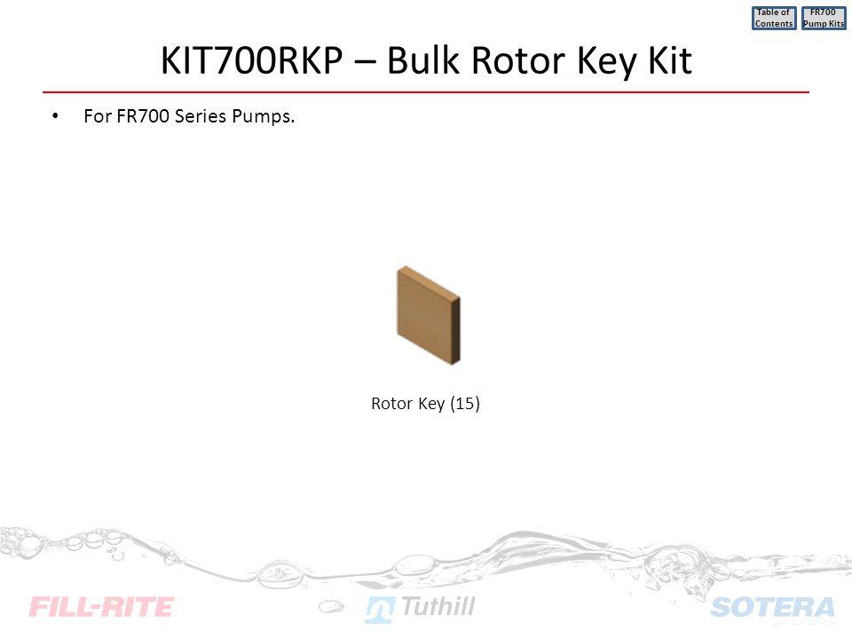 KIT700RKP – Bulk Rotor Key Kit For FR700 Series Pumps. Table of Contents FR700 Pump Kits Rotor Key (15)