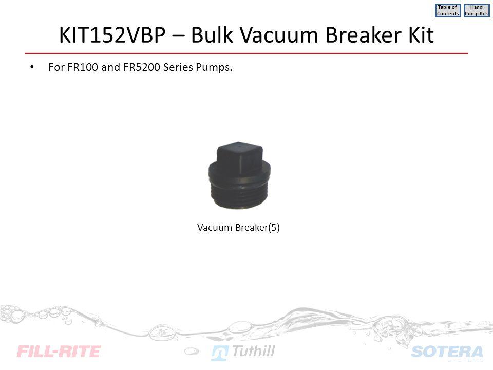 KIT152VBP – Bulk Vacuum Breaker Kit For FR100 and FR5200 Series Pumps. Table of Contents Hand Pump Kits Vacuum Breaker(5)
