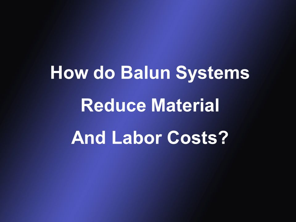 How do Balun Systems Reduce Material And Labor Costs